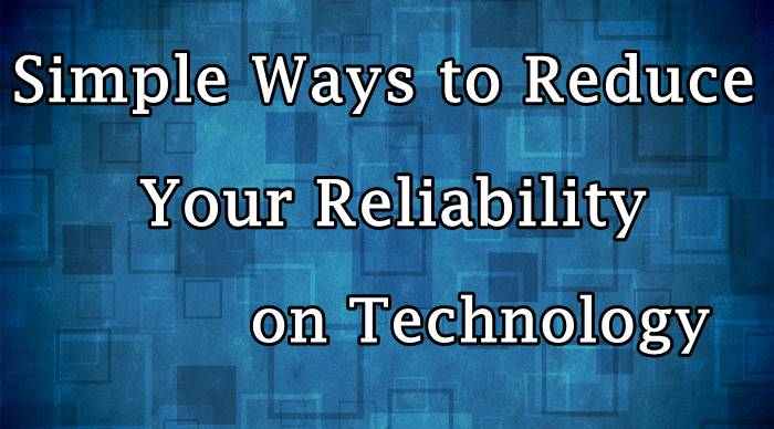 Your Reliability on Technology
