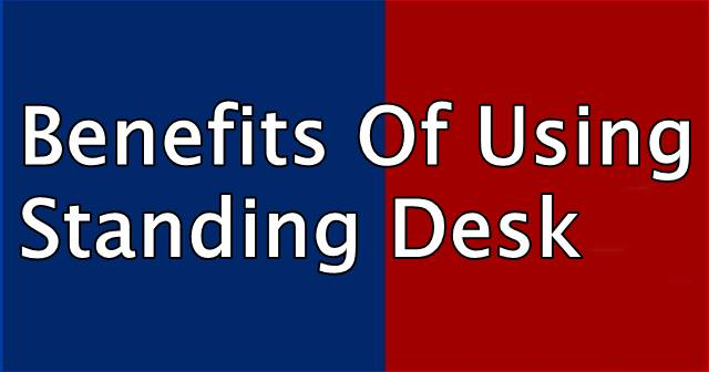 Benefits Of Using Standing Desk