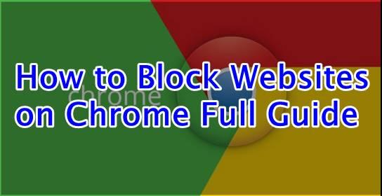 How to Block Websites on Chrome Full Guide