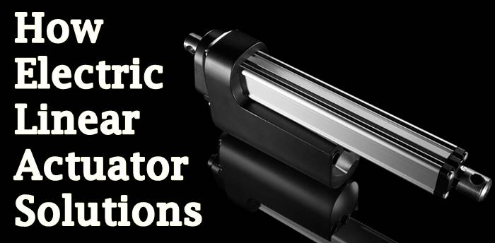 How Electric Linear Actuator Solutions